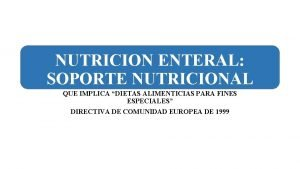 NUTRICION ENTERAL SOPORTE NUTRICIONAL QUE IMPLICA DIETAS ALIMENTICIAS