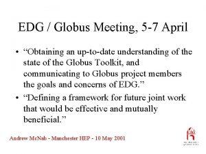 EDG Globus Meeting 5 7 April Obtaining an