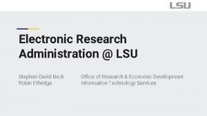 Electronic Research Administration LSU Stephen David Beck Robin