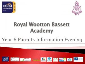 Royal Wootton Bassett Academy Year 6 Parents Information