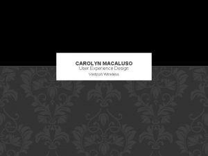 CAROLYN MACALUSO User Experience Design Verizon Wireless Carolyn