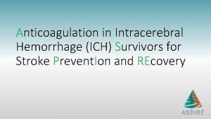 Anticoagulation in Intracerebral Hemorrhage ICH Survivors for Stroke
