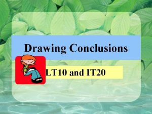 Drawing Conclusions LT 10 and IT 20 The