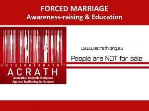 FORCED MARRIAGE Awarenessraising Education 1 FORCED MARRIAGE AWARENESSRAISING