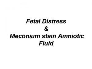 Fetal Distress Meconium stain Amniotic Fluid Fetal Distress