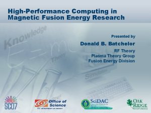 HighPerformance Computing in Magnetic Fusion Energy Research Presented