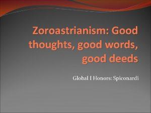 Zoroastrianism Good thoughts good words good deeds Global