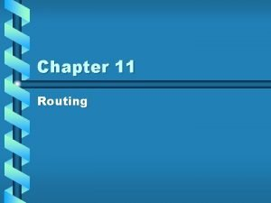 Chapter 11 Routing Objectives Routing Basics Why Routing