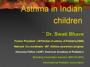 Asthma in Indian children Dr Swati Bhave Former