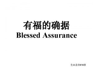 Blessed Assurance 414 1 Blessed assurance Jesus is