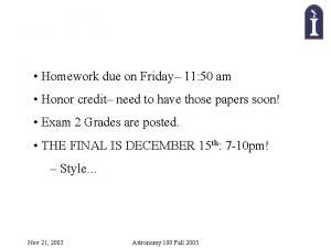 Homework due on Friday 11 50 am Honor