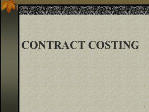 CONTRACT COSTING 1 Contract Costing defined Method where