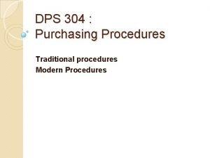 DPS 304 Purchasing Procedures Traditional procedures Modern Procedures