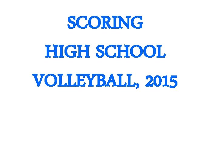 SCORING HIGH SCHOOL VOLLEYBALL 2015 SCORING CLINIC PREFACE
