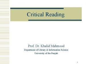 Critical Reading Prof Dr Khalid Mahmood Department of