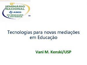 Tecnologias para novas mediaes em Educao Vani M
