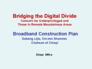 Bridging the Digital Divide Concern for Underprivileged and