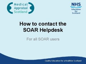 How to contact the SOAR Helpdesk For all