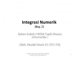 Integrasi Numerik Bag 2 Bahan Kuliah IF 4058