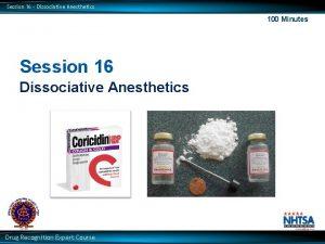 Session 16 Dissociative Anesthetics 100 Minutes Session 16