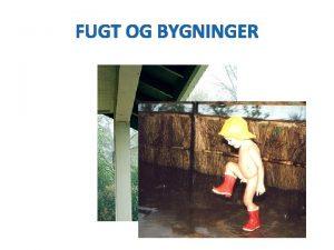 FUGT OG BYGNINGER FUGTKILDER Fugt i indeluft Kondens