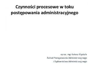 Czynnoci procesowe w toku postpowania administracyjnego oprac mgr