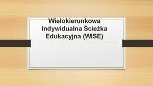 Wielokierunkowa Indywidualna cieka Edukacyjna WISE TUTORING Tutoring polega