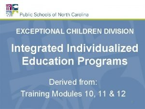 EXCEPTIONAL CHILDREN DIVISION Integrated Individualized Education Programs Derived