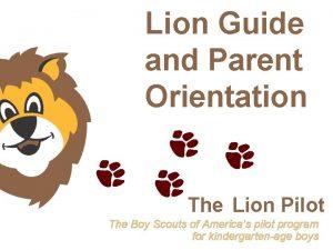 Lion Guide and Parent Orientation The Lion Pilot