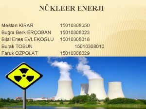 NKLEER ENERJI Mestan KIRAR Bura Berk EROBAN Bilal