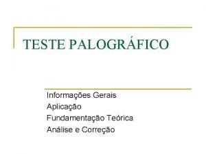 TESTE PALOGRFICO Informaes Gerais Aplicao Fundamentao Terica Anlise