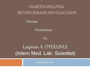 DIABETES MELLITUS BEYOND INSULIN AND GLUCAGON Seminar Presentation