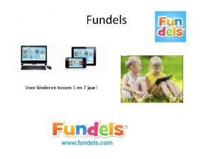Fundels Voor kinderen tussen 3 en 7 jaar