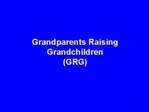 Grandparents Raising Grandchildren GRG 1 Grandparents Raising Grandchildren