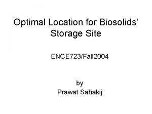 Optimal Location for Biosolids Storage Site ENCE 723Fall