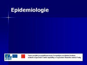 Epidemiologie Tento projekt je spolufinancovn Evropskm socilnm fondem