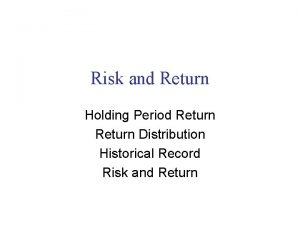 Risk and Return Holding Period Return Distribution Historical