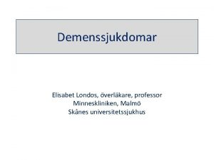 Demenssjukdomar Elisabet Londos verlkare professor Minneskliniken Malm Sknes