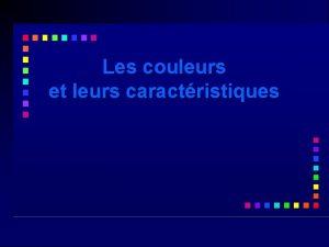 Les couleurs et leurs caractristiques Prsentique utilis sur