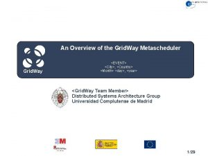 An Overview of the Grid Way Metascheduler Grid