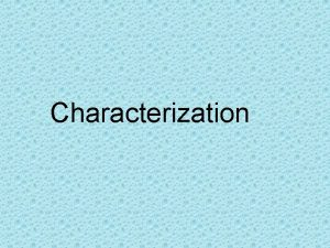 Characterization Characterization the way an author reveals the