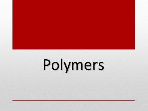 Polymers General Properties of Polymers 1 2 3
