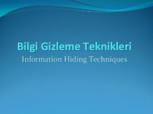 Bilgi Gizleme Teknikleri Information Hiding Techniques Bilgi Gizleme