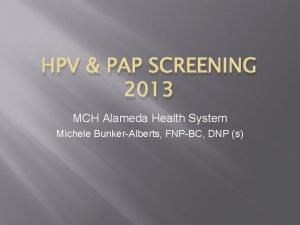 HPV PAP SCREENING 2013 MCH Alameda Health System
