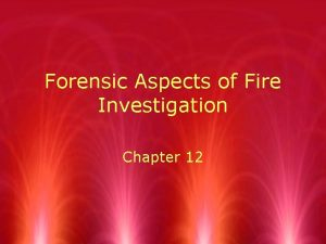 Forensic Aspects of Fire Investigation Chapter 12 Forensic