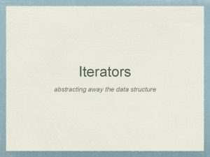 Iterators abstracting away the data structure Uphill both