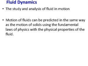 Fluid Dynamics The study and analysis of fluid