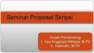 Seminar Proposal Skripsi Dosen Pembimbing 1 Irpa Anggriani