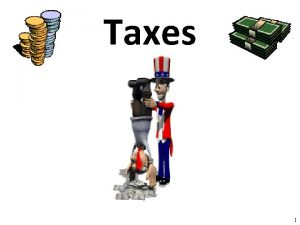 Taxes 1 What are Taxes Taxes mandatory payments