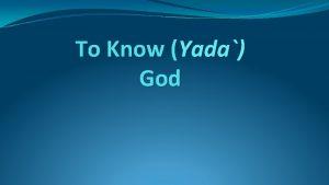 To Know Yada God To Know God 1